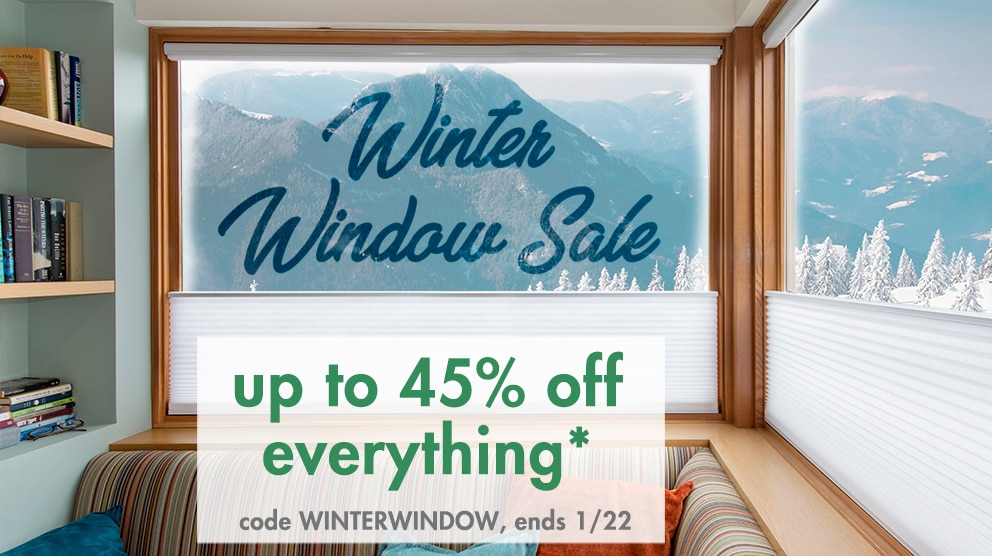 winter window sale, take up to 45% off everything*