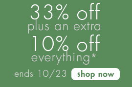 33% plus an extra 10% off everything*