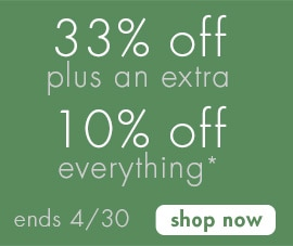 take 33% + an extra 10% off everything*