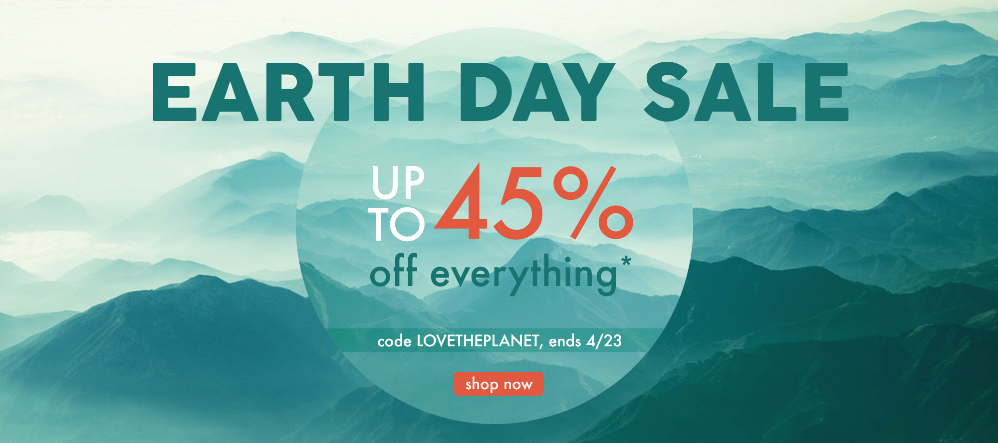 down to earth sale, take up to 45% off everything*